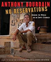 No Reservations: Around the World on an Empty Stomach