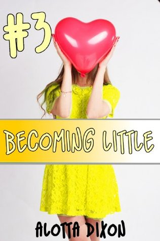 Becoming Little #3  by  Alotta Dixon