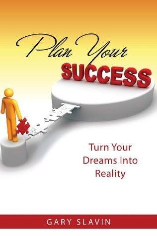 Plan Your Success: Turn Your Dreams Into Reality  by  Gary Slavin