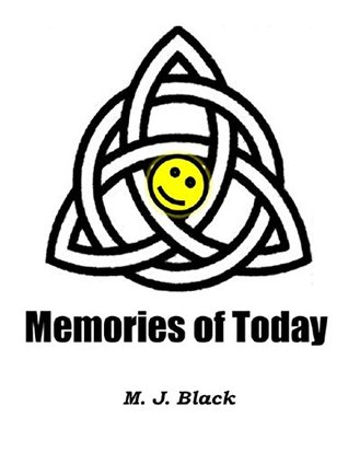 Memories of Today  by  M.J. Black