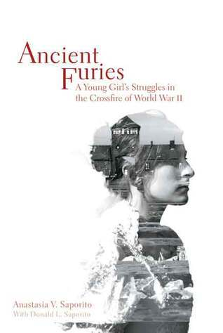 Ancient Furies: A Young Girls Struggles in the Crossfire of World War II Anastasia V Saporito