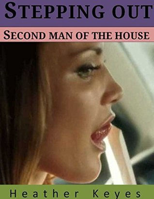 Stepping Out: The Second Man of the House  by  Heather Keyes