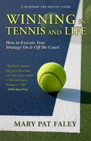 Winning in Tennis and Life  by  Mary Pat Faley