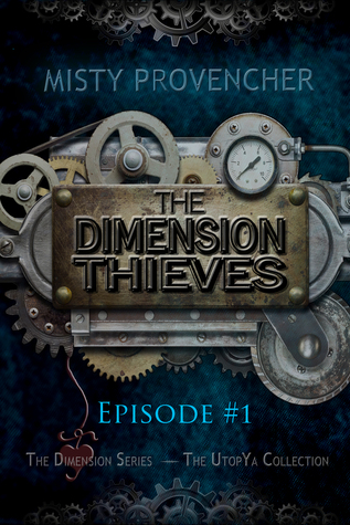 The Dimension Thieves: Episode 1 (Dimension #1) Misty Provencher