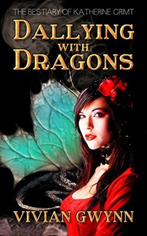 Dallying with Dragons (The Bestiary of Katherine Grimt Book 1) Vivian Gwynn