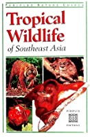Tropical Wildlife of Southeast Asia (Periplus Nature Guides)
