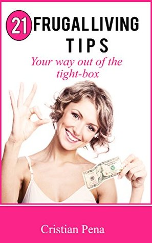 21 Frugal Living Tips: Your way out of the tight-box  by  Cristian Pena