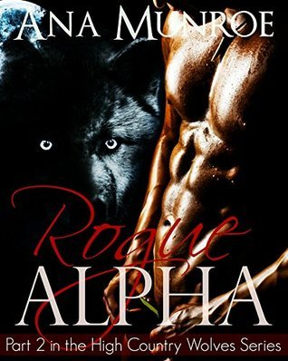 Rogue Alpha: Book 2 in the High Country Wolves Series  by  Ana Munroe