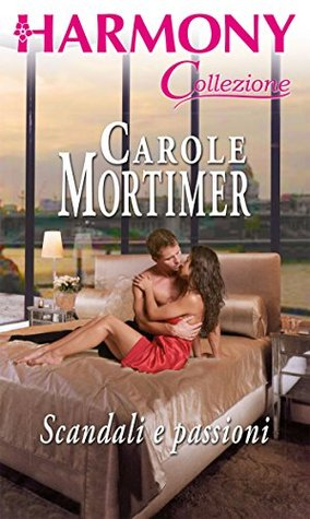 Scandali e passioni  by  Carole Mortimer