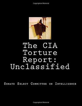 The CIA Torture Report: Unclassified Senate Select Committee on Intelligence