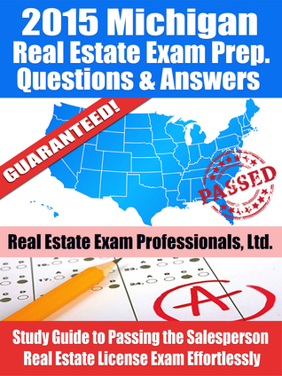 2015 Michigan Real Estate Exam Prep. Questions and Answers - Study Guide to Passing the Salesperson Real Estate License Exam Effortlessly [LIMITED EDITION] Real Estate Exam Professionals Ltd.