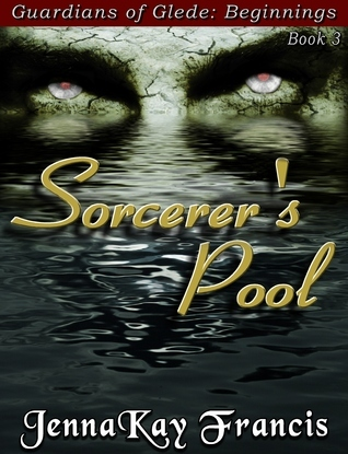 The Sorcerers Pool [The Guardians of Glede Book 3]  by  JennaKay Francis