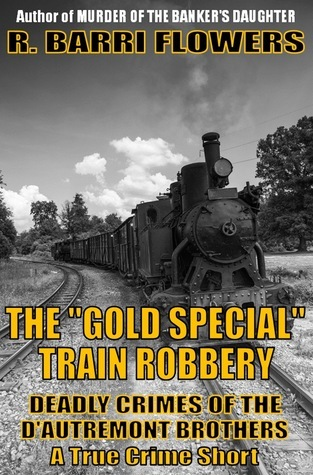 """The """"Gold Special"""" Train Robbery: Deadly Crimes of the D'Autremont Brothers  by  R. Barri Flowers"""