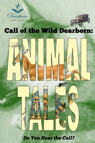 Call of the Wild Dearborn: Animal Tales Dearborn Public Library