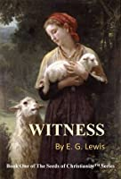 Witness: Book One of The Seeds of Christianity Series