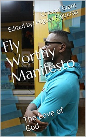 Fly Worthy Manifesto: The Love of God  by  Chevon Grant Edited by: Miguel Figueroa