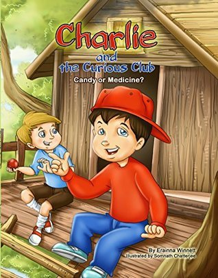 Charlie and the Curious Club: Candy or Medicine?  by  Erainna Winnett