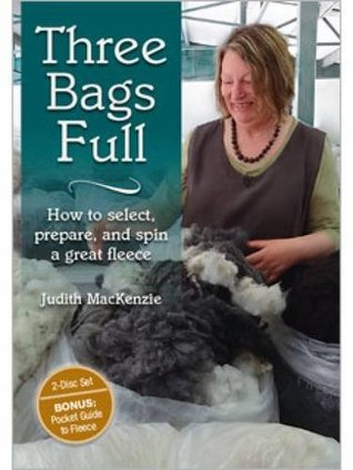 Three Bags Full How to select, prepare, and spin a great fleece  by  Judith Mackenzie
