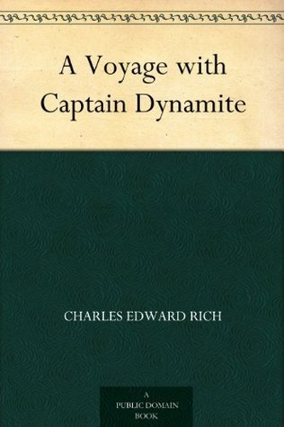 A Voyage with Captain Dynamite Charles Edward Rich
