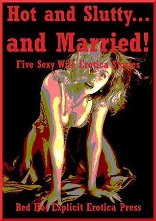 Hot and Slutty... and Married! Five Sexy Wife Erotica Stories  by  Andi Allyn