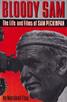 Bloody Sam: The Life and Films of Sam Peckinpah