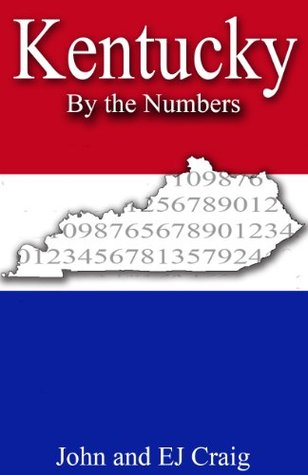Kentucky the Numbers - Important and Curious numbers about Kentucky and her cities (States by the Numbers Book 17) by John Craig