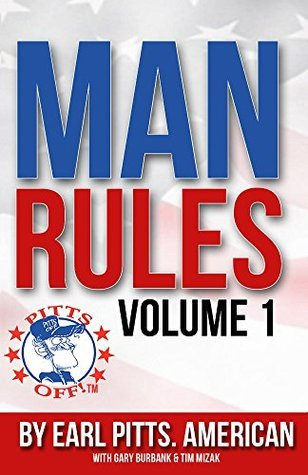 Man Rules: Volume 1: Manly Advice - for a Manly lIfe Earl Pitts