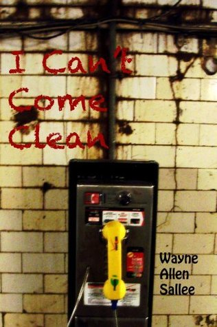 I Cant Come Clean  by  Wayne Allen Sallee