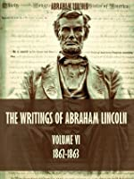 The Writings of Abraham Lincoln : 1862-1863, Volume VI (Illustrated)