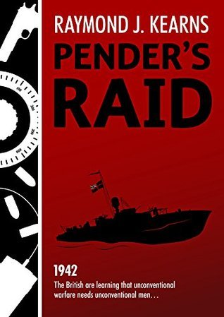 Penders Raid: 1942 The British are learning that unconventional warfare needs unconventional men  by  Raymond J. Kearns