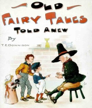 Old Fairy Tales Told Anew  by  T. E. Donnison