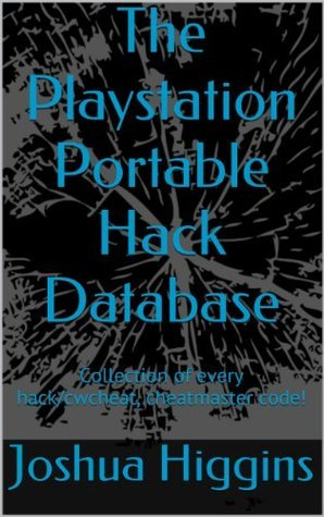 The Playstation Portable Hack Database: Collection of every hack/cwcheat, cheatmaster code!  by  Joshua Higgins