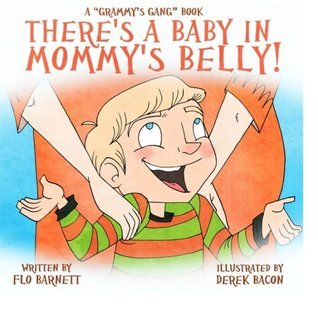 Theres a Baby in Mommys Belly! (Grammys Gang Book 4) Flo Barnett