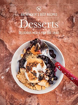 BACKPACKERs Best Recipes: Desserts: 35 Delicious Treats for the Trail  by  Backpacker Magazine