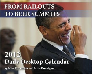From Bailouts to Beer Summits: This Day in Obama History 2012 Daily Desktop Calendar  by  Mike Paranzino