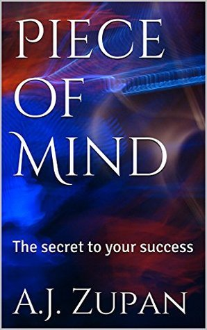 Piece of Mind: In Search of Your True Self  by  A.J. Zupan