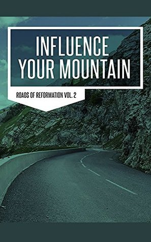 Influence Your Mountain Roads to Reformation II  by  David Carey