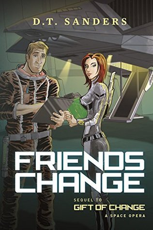 Friends Change: Sequel to Gift of Change a space opera  by  D. T. Sanders