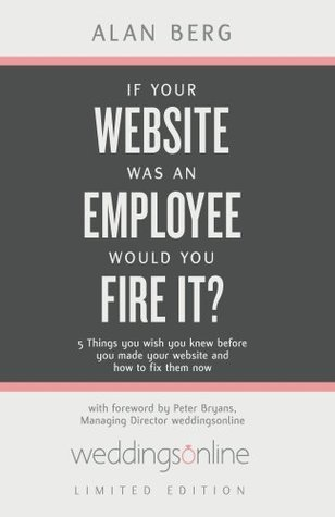 If Your Website Was An Employee, Would You Fire It? weddingsonline edition  by  Alan Berg