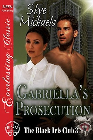 Gabriellas Prosecution (The Black Iris Club 3)  by  Skye Michaels