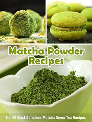 Matcha Powder Recipes: The 50 Most Delicious Matcha Green Tea Recipes (Superfood Recipes Book 6)  by  Julie Hatfield