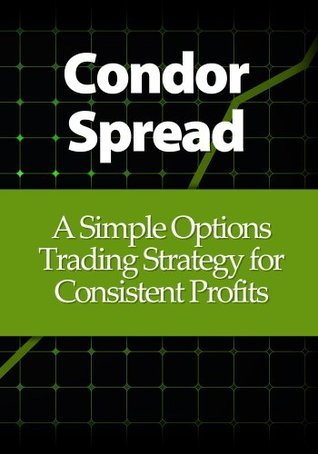 Condor Spread: A Simple Options Trading Strategy for Consistent Profits Michael Young