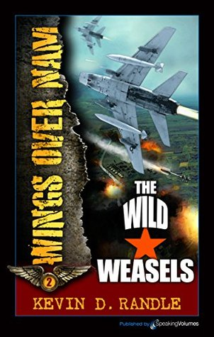 The Wild Weasels (Wings Over Nam Book 2) Kevin D. Randle