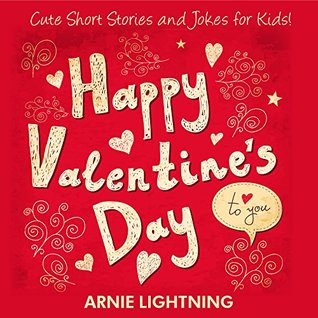 Children Books: Happy Valentines Day to You! (Beginner Readers Childrens Fiction Books Collection): Cute Short Stories for Kids, Valentines Day Activities, ... for Kids (Valentines Day Books Series)  by  Arnie Lightning