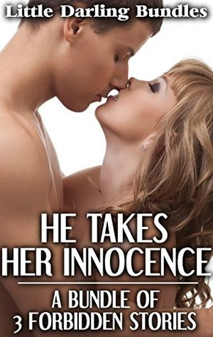 HE TAKES HER INNOCENCE: A Bundle of 3 Forbidden Stories Little Darling Bundles