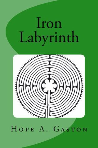 Iron Labyrinth  by  Hope A. Gaston