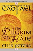 The Pilgrim of Hate (The Chronicles of Brother Cadfael)