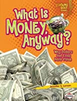 What Is Money, Anyway?: Why Dollars and Coins Have Value (Lightning Bolt Books TM - Exploring Economics)
