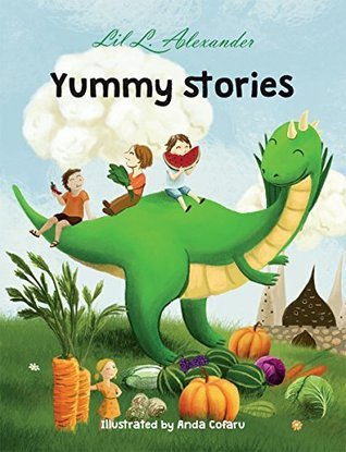 Yummy Stories: six stories to stimulate your mind and appetite  by  Lil L. Alexander