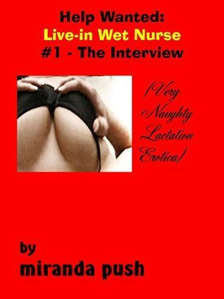 Help Wanted: Live-in Wet Nurse #1 - The Interview  by  Miranda Push